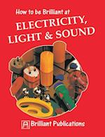 How to be Brilliant at Electricity, Light & Sound (Brilliant how to)