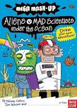 Mega Mash-Up: Aliens v Mad Scientists Under the Ocean (Mega Mash Up Series)
