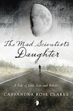 The Mad Scientist's Daughter af Cassandra Rose Clarke