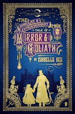 The Singular & Extraordinary Tale of Mirror & Goliath