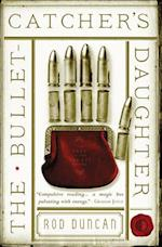 The Bullet-Catcher's Daughter af Rod Duncan