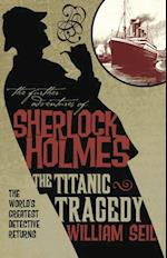 Further Adventures of Sherlock Holmes: The Titanic Tragedy (The Further Adventures of Sherlock Holmes)