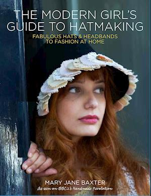 Bog, paperback The Modern Girl's Guide to Hatmaking af Mary Jane Baxter