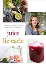 Juice: ultimate guide to juicing for health, beauty and wellbeing af Liz Earle