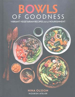 Bog, hardback Bowls of Goodness: Vibrant Vegetarian Recipes Full of Nourishment af Nina Olsson