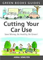 Cutting Your Car Use (Green Books Guides)