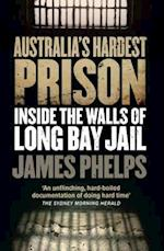 Australia's Hardest Prison: Inside the Walls of Long Bay Jail af James Phelps
