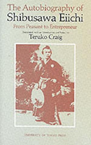 The Autobiography of Shibusawa Eiichi - From Peasant to Entrepreneur