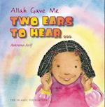 Allah Gave Me Two Ears to Hear (Allah the Maker)