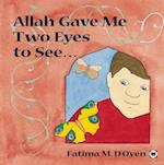Allah Gave Me Two Eyes to See... (Allah the Maker)