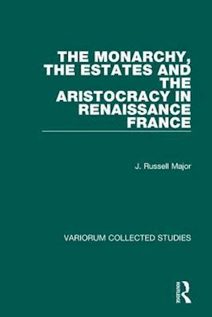 The Monarchy, the Estates and the Aristocracy in Renaissance France
