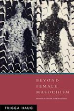 Beyond Female Masochism af Frigga Haug