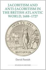 Jacobitism and Anti-Jacobitism in the British Atlantic World, 1688-1727 (ROYAL HISTORICAL SOCIETY STUDIES IN HISTORY NEW SERIES, nr. 98)