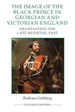 The Image of Edward the Black Prince in Georgian and Victorian England (ROYAL HISTORICAL SOCIETY STUDIES IN HISTORY NEW SERIES, nr. 99)