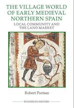Village World of Early Medieval Northern Spain - Local Community and the Land Market (ROYAL HISTORICAL SOCIETY STUDIES IN HISTORY NEW SERIES, nr. 96)