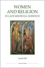 Women and Religion in Late Medieval Norwich (ROYAL HISTORICAL SOCIETY STUDIES IN HISTORY NEW SERIES, nr. 77)