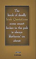 The Book of Deadly Irish Quotations (Feckin' Collection)