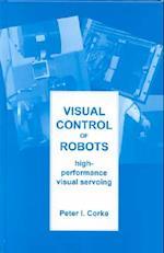 Visual Control of Robots (Robotics Mechatronics S, nr. 2)