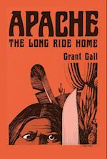 Apache, the Long Ride Home, a Novel (Real West Fiction Series)