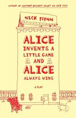 Alice Invents a Little Game and Alice Always Wins af Nick Flynn