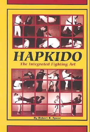 Bog, paperback Hapkido the Integrated Fighting Art af Robert Spear