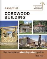 Essential Cordwood Building (Sustainable Building Essentials)