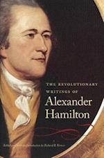 The Revolutionary Writings of Alexander Hamilton