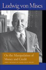 On the Manipulation of Money and Credit (Liberty Fund Library of the Works of Ludwig Von Mises)