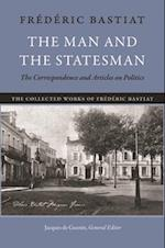 The Man and the Statesman (The Collected Works of Frederic Bastiat, nr. 1)