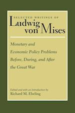Monetary and Economic Policy Problems Before, During, and After the Great War (SELECTED WRITINGS OF LUDWIG VON MISES, nr. 1)