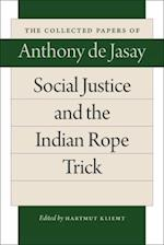 Social Justice and the Indian Rope Trick (Collected Papers of Anthony De Jasay)