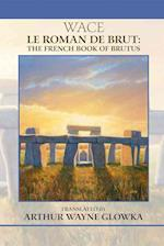 Le Roman de Brut (MEDIEVAL AND RENAISSANCE TEXTS AND STUDIES)