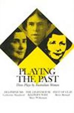 Playing the Past: Three Plays by Australian Women (Current Theatre)