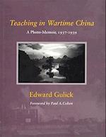 Teaching in Wartime China af Edward Gulick