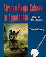 African Banjo Echoes in Appalachia (Publications of the American Folklore Society. New Series)