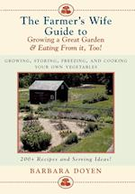 The Farmer's Wife Guide to Growing a Great Garden--And Eating from It, Too!