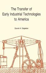 The Transfer of Early Industrial Technologies to America (MEMOIRS OF THE AMERICAN PHILOSOPHICAL SOCIETY, nr. 177)