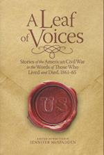 A Leaf of Voices Stories of the American Civil War in the Words of Those Who Lived and Died 1861-65