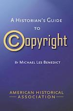 A Historians Guide to Copyright (Students and Professional Concerns)