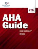AHA Guide To the Health Care Field 2017 (AMERICAN HOSPITAL ASSOCIATION GUIDE TO THE HEALTH CARE FIELD)