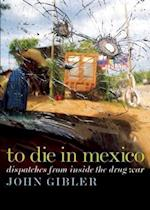 To Die in Mexico (Open Media)