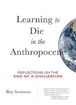 Learning to Die in the Anthropocene (City Lights Open Media)