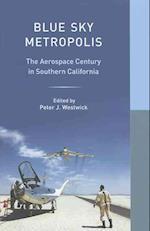 Blue Sky Metropolis af Peter J Westwick, William Deverell