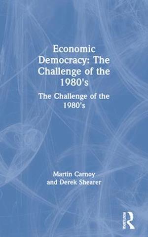 Economic Democracy: The Challenge of the 1980's