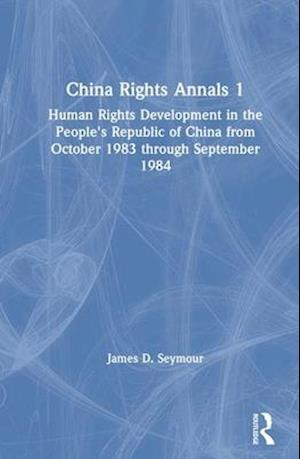 China Rights Annals: Human Rights Development in the People's Republic of China from October 1983 Through September 1984