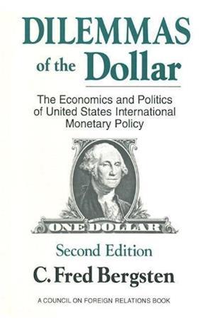 Dilemmas of the Dollar: Economics and Politics of United States International Monetary Policy