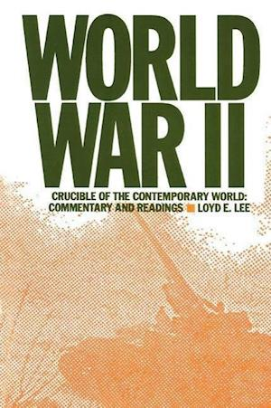 World War Two: Crucible of the Contemporary World - Commentary and Readings : Crucible of the Contemporary World - Commentary and Readings