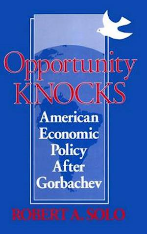 Opportunity Knocks : American Economic Policy After Gorbachev