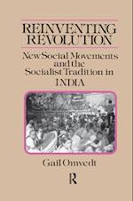 Reinventing Revolution: New Social Movements and the Socialist Tradition in India