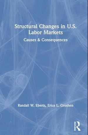 Structural Changes in U.S. Labour Markets: Causes and Consequences